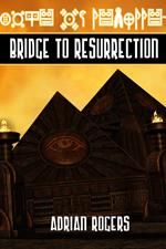 Bridge to Ressurrection by Adrian Rogers